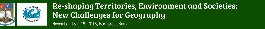 """Conferința internațională """"Re-shaping Territories, Environment and Societies: New Challenges for Geography"""""""