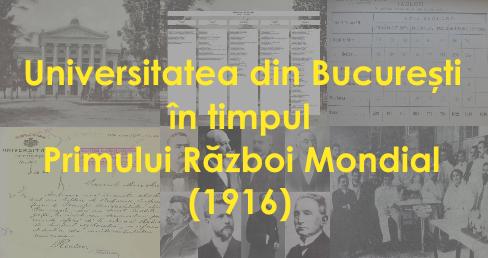 """Expoziție digitală la Muzeul Universității din București: """"Universitatea din București în timpul Primului Război Mondial (1916)"""""""