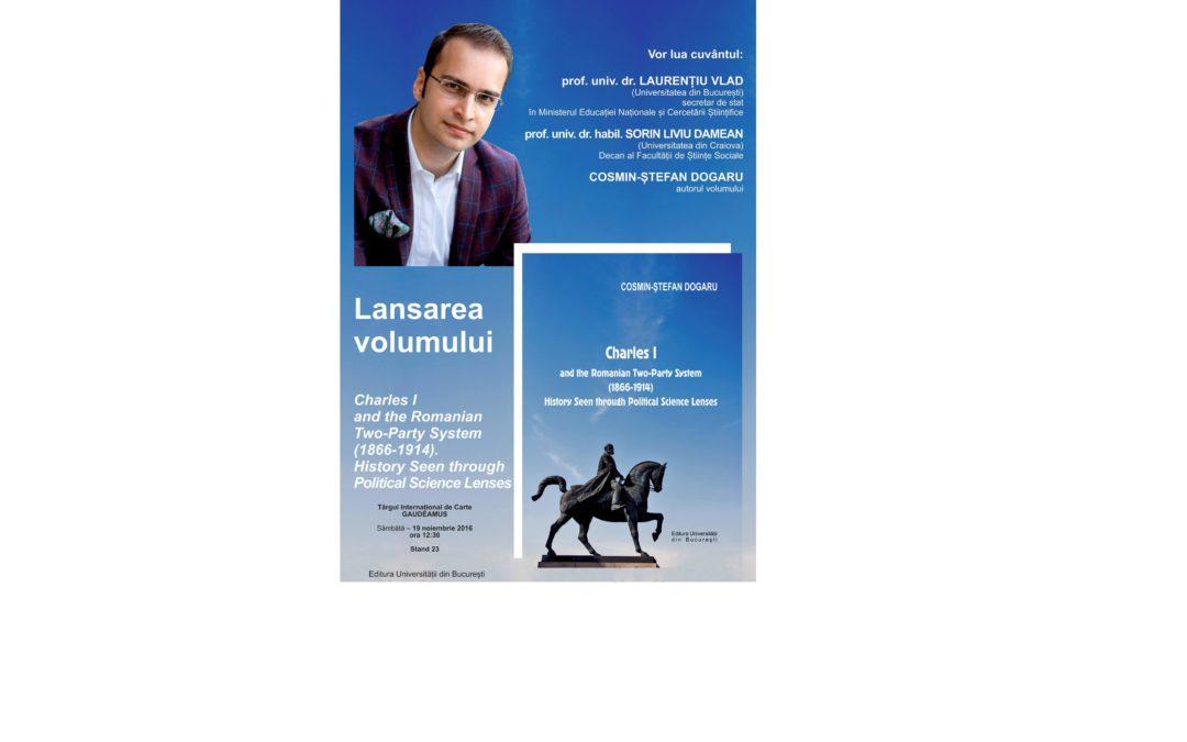 "Lansarea volumului ""Charles I and the Romanian Two-Party System (1866-1914). History Seen through Political Science Lenses"" la Târgul GAUDEAMUS"