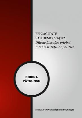 """""""Eficacitate sau democrație – Dileme filosofice privind rolul instituțiilor politice"""" – Dorina Pătrunsu"""