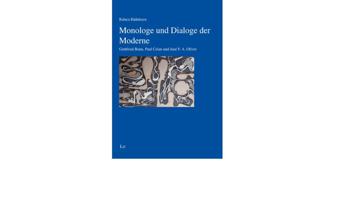 """""""Monologe und Dialoge der Moderne. Gottfried Benn, Paul Celan und José F. A. Oliver""""  – Raluca Rădulescu"""