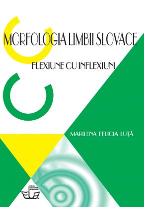 """,,Morfologia limbii slovace. Flexiune cu inflexiuni"""" – Marilena Felicia Luță"""