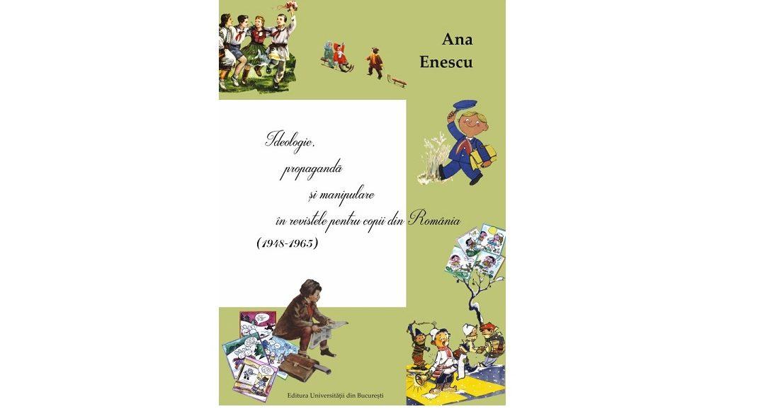 """,,Ideologie, propagandă și manipulare în revistele pentru copii din România (1948-1965)"""" – Ana Enescu"""