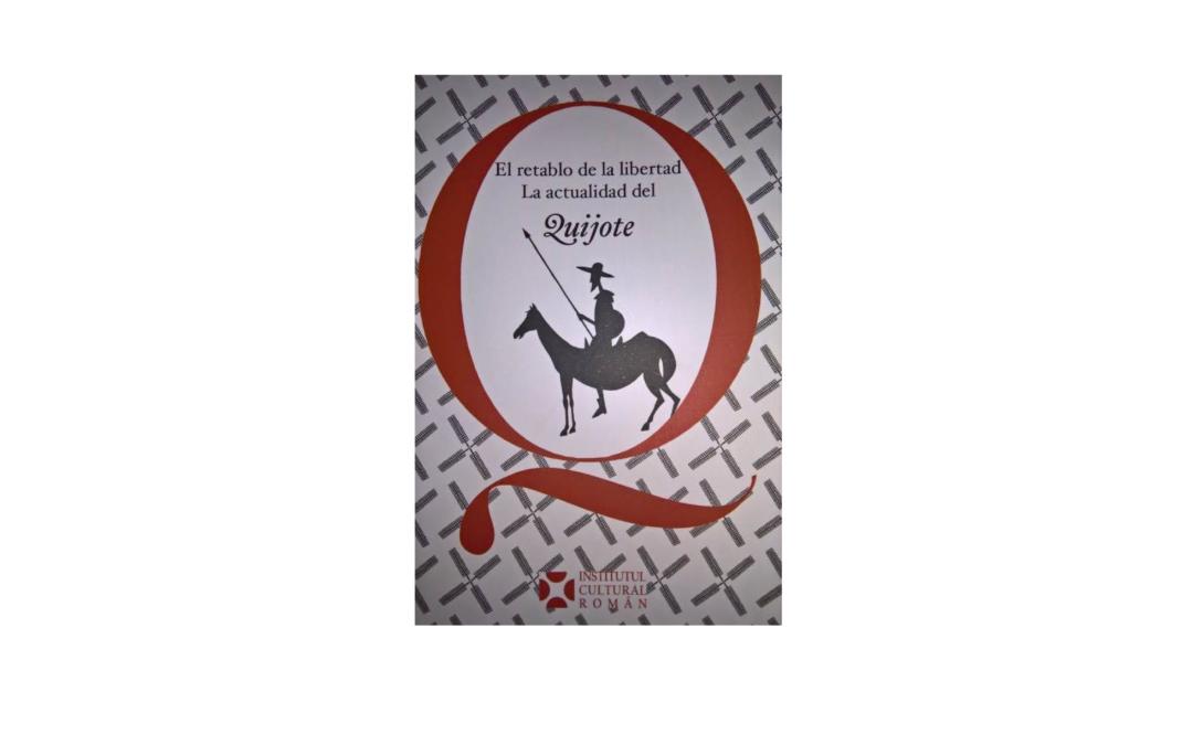 """Lansarea volumului """"El retablo de la libertad. La actualidad del Quijote"""""""