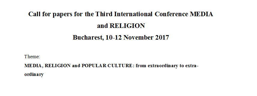 "A treia ediție a Conferinței Internaționale ""Media, religion and popular culture: from extraordinary to extra-ordinary"" – apel la contribuții"
