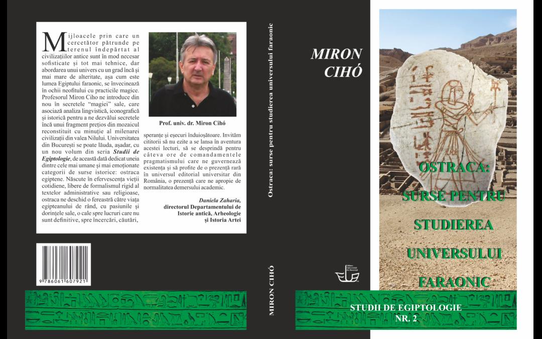 """Lansarea volumului ,,Ostraca: surse pentru studierea universului faraonic"""", semnat de prof. univ. dr. Miron Cihó"""