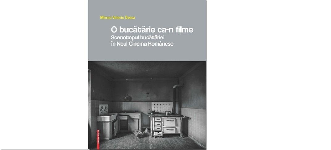 """,,O bucătărie ca-n filme. Scenotopul bucătăriei în Noul Cinema Românesc"""" – Mircea Valeriu Deaca"""