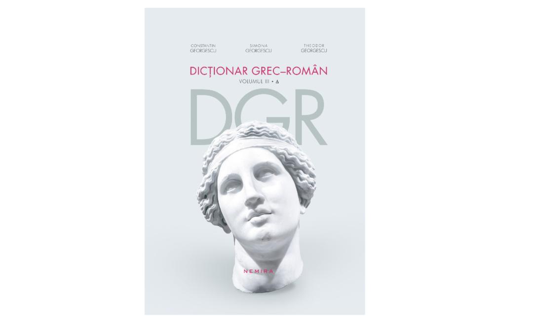 Profesori ai Universității din București au publicat Volumul III (Δ) din Dicționarul Grec-Român la Editura Nemira