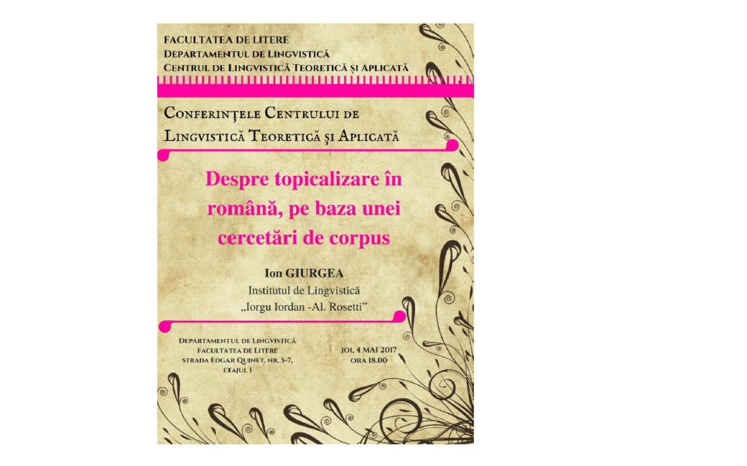 """Prelegerea ,,Despre topicalizare în română, pe baza unei cercetări de corpus"""" în cadrul """"Conferințelor Centrului de Lingvistică Teoretică și Aplicată"""""""