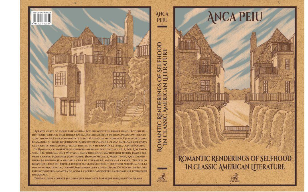 """""""Romantic Renderings of Selfhood in Classic American Literature"""", o carte despre clasicii americani, pentru romanticii de pretutindeni, semnată de conf. univ. dr. Anca Peiu"""