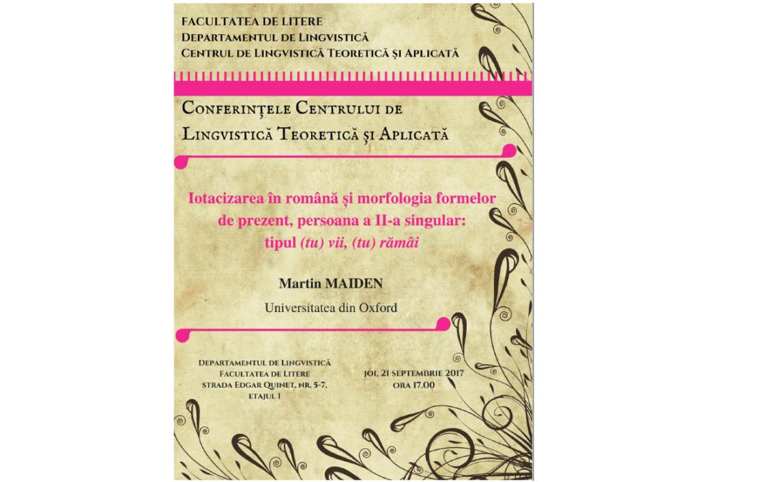 Profesorul Martin Maiden, invitat la Conferințele Centrului de Lingvistică Teoretică și Aplicată al Facultății de Litere