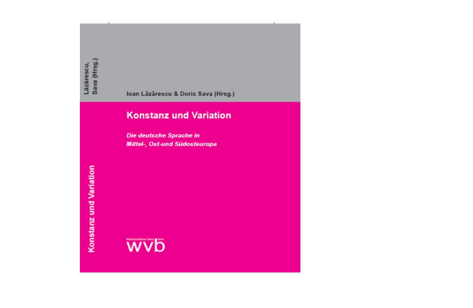 """""""Konstanz und Variation. Die deutsche Sprache in Mittel-, Ost- und Südosteuropa"""" – volum editat de prof. univ. dr. Ioan Lăzărescu și conf. dr. habil. Doris Sava"""