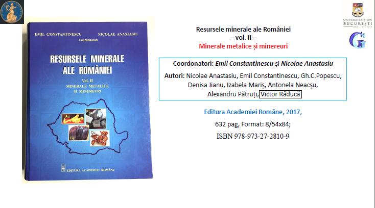 """Volumul """"Minerale Metalice și minereuri"""", al II-lea din seria """"Resursele minerale ale României"""", coordonat de prof. univ. dr. Emil Constantinescu și acad. dr. Nicolae Anastasiu"""