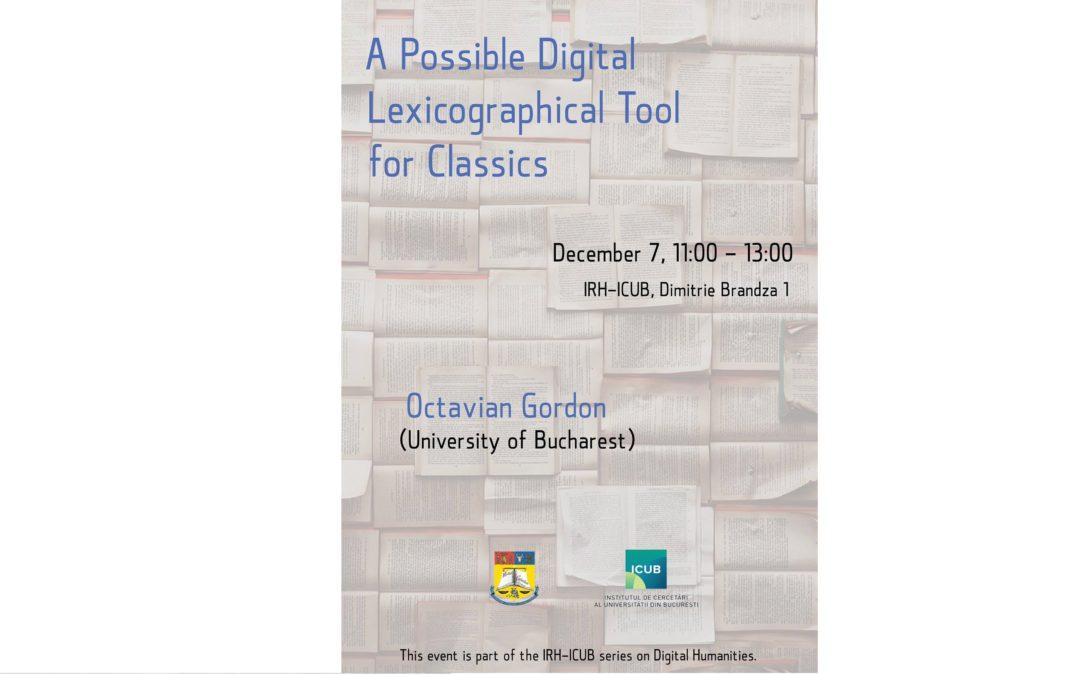 """Prezentare cu tema """"A Possible Digital Lexicographical Tool for Classics"""" în cadrul seriilor """"Digital Humanities"""" la Secțiunea de Științe Umaniste a ICUB"""