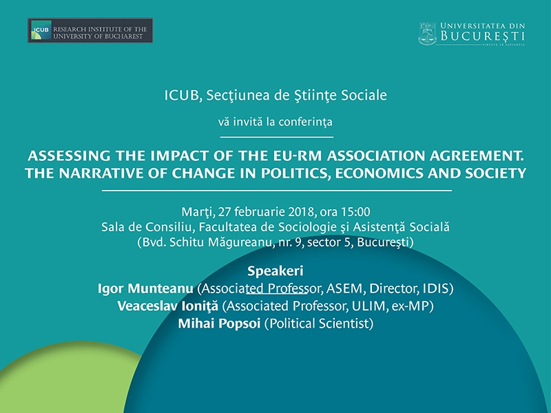 "Institutul de Cercetări al Universității din București (ICUB) vă invită la conferința ""Assessing the impact of the EU-RM Association Agreement. The Narrative of Change in Politics, Economics and Society"""