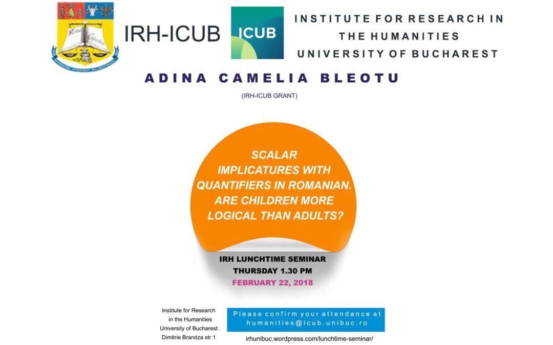 """Lunchtime seminar cu tema """"Scalar implicatures with quantifiers in Romanian. Are children more logical than adults?"""" la Secțiunea de Științe Umaniste a ICUB"""